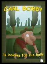 Earl Bobby is Looking for his Balls