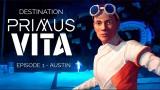 Destination Primus Vita: Episode 1 – Austin