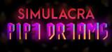 SIMULACRA: Pipe Dreams