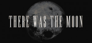 There Was the Moon Box Cover