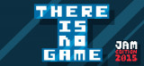 There Is No Game – Jam Edition